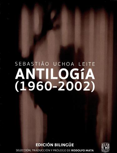 Sebastiao Uchoa Leite. Antilogía (1960-2002)