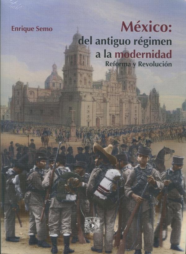 México: del antiguo régimen a la modernidad. Reforma y Revolución