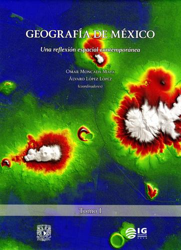 Geografía de México. Una reflexión espacial contemporánea (Tomo I y Tomo II)