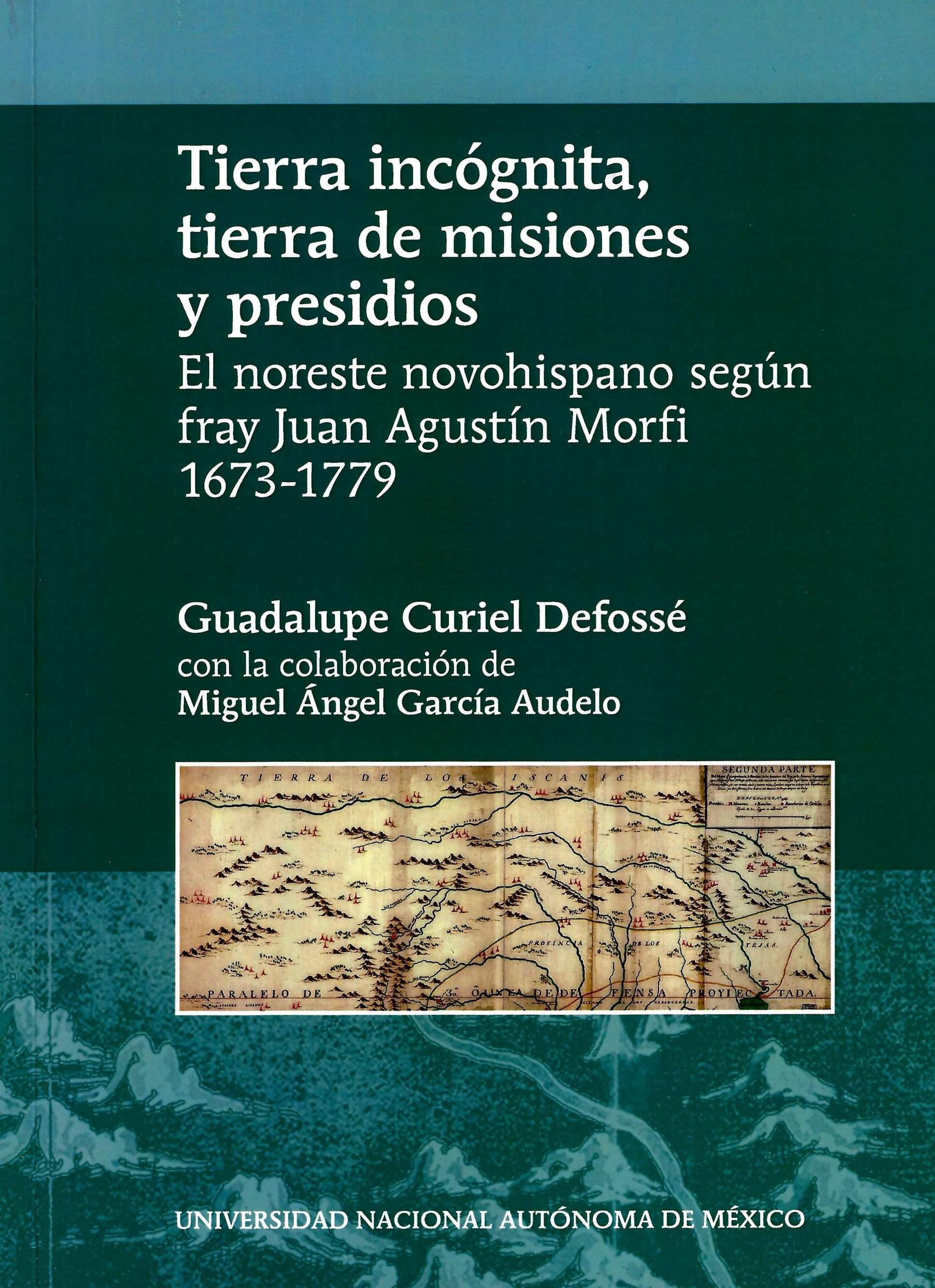 Tierra incógnita, tierra de misiones y presidios: el noreste novohispano según fray Juan Agustín