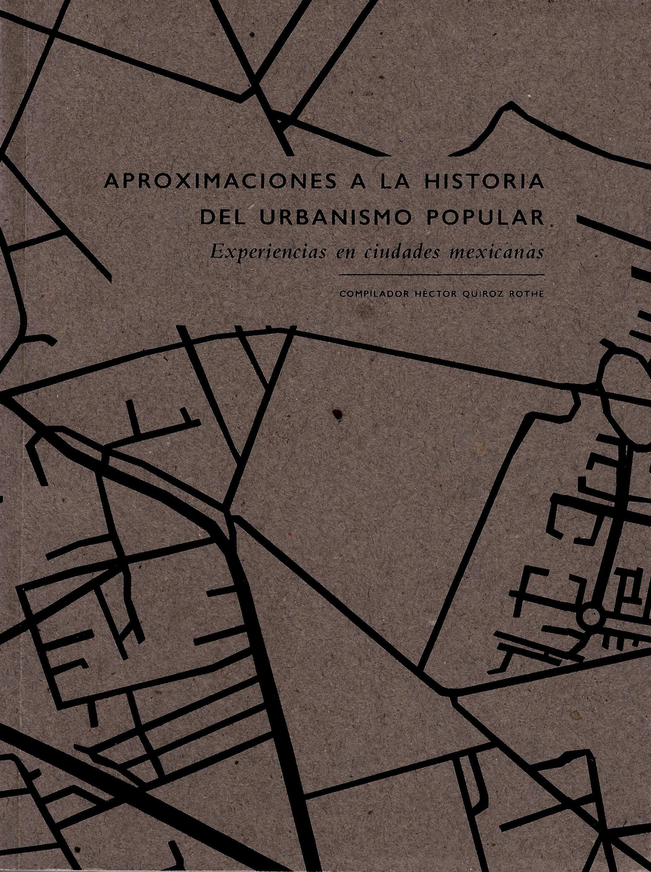Aproximaciones a la historia del urbanismo popular. Experiencias en ciudades mexicanas
