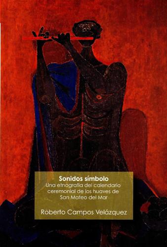 Sonidos símbolo: una etnografía del calendario ceremonial de los huaves de San Mateo del Mar