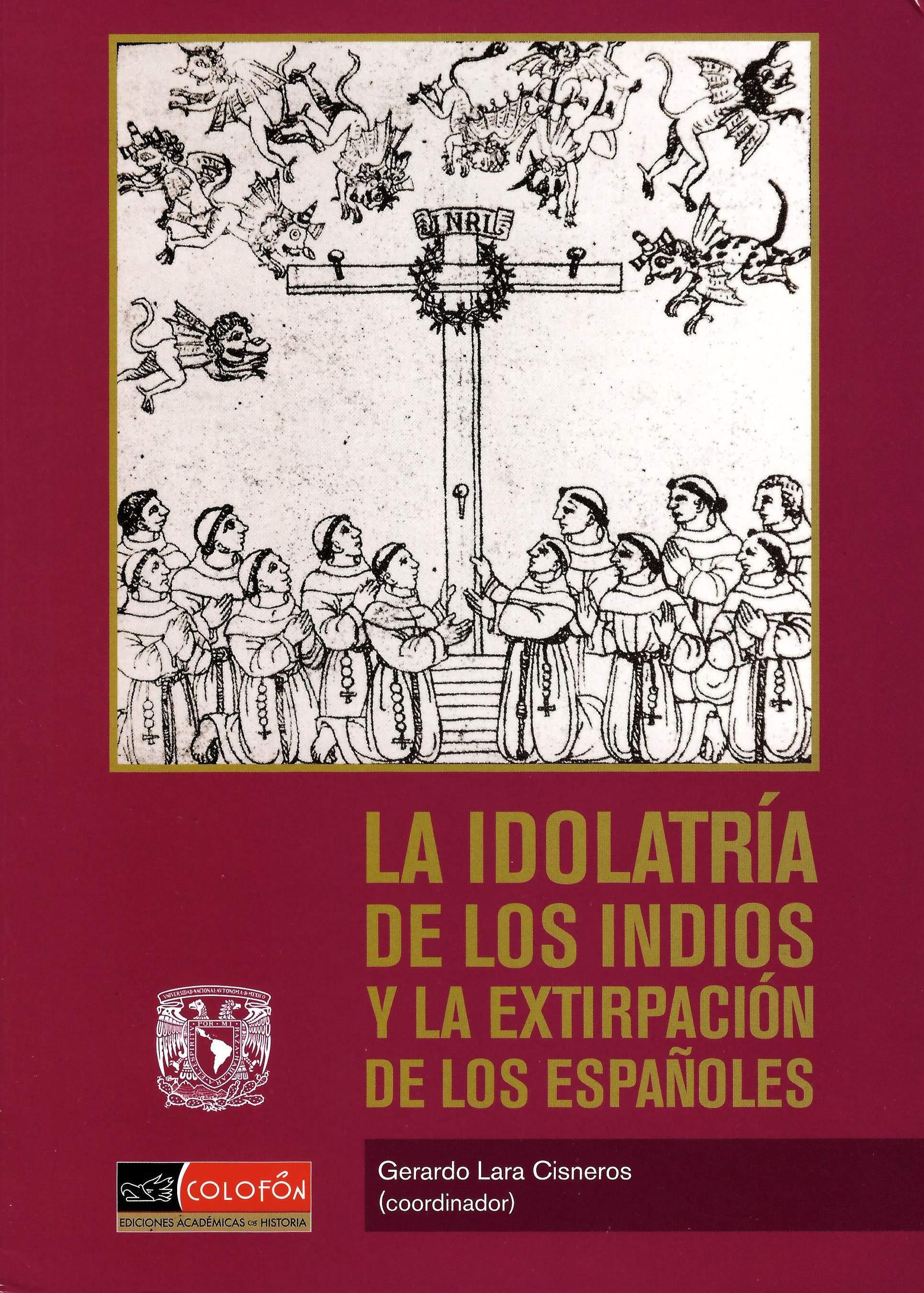 La idolatría de los indios y la extirpación de los españoles: Religiones nativas y régimen colonial