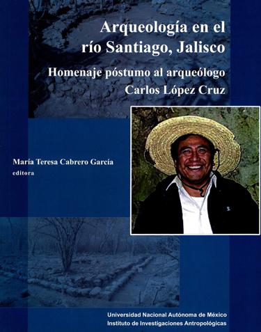 Arqueología en el río Santiago, Jalisco: homenaje póstumo al arqueólogo Carlos López Cruz