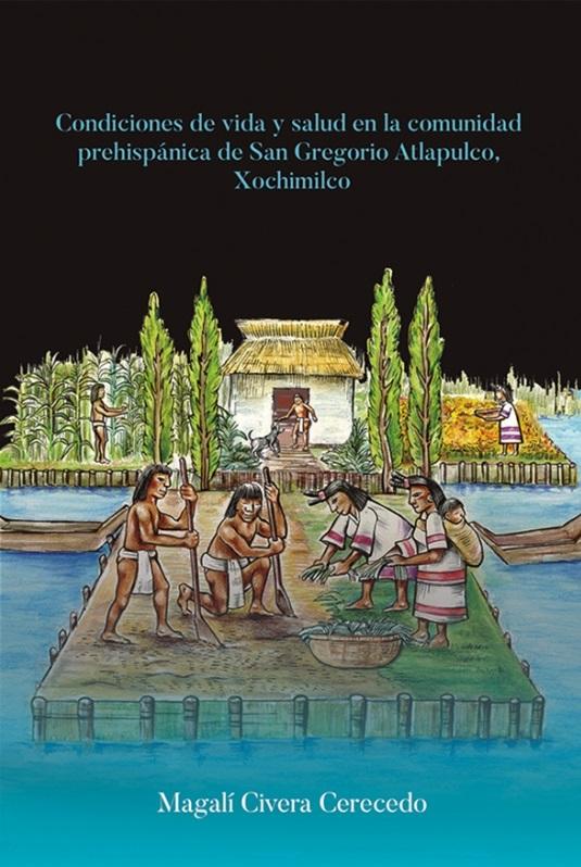 Condiciones de vida y salud en la comunidad prehispánica de San Gregorio Atlapulco, Xochimilco, D.F