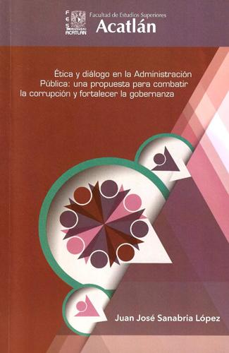 Ética y diálogo en la administración pública: una propuesta para combatir la corrupción y fortalecer la gobernanza