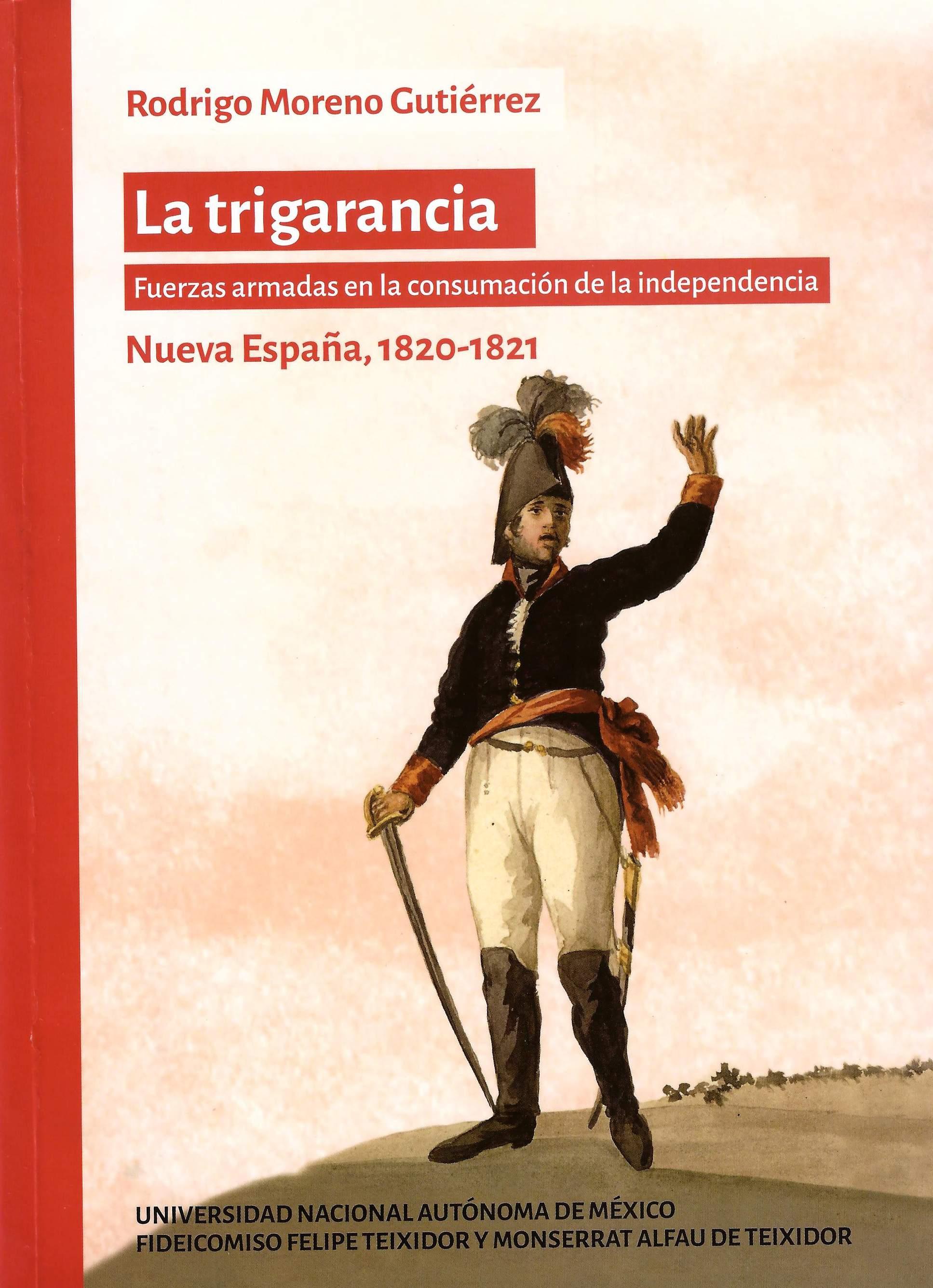 La trigarancia. Fuerzas armadas en la consumación de la independencia. Nueva España, 1820-1821
