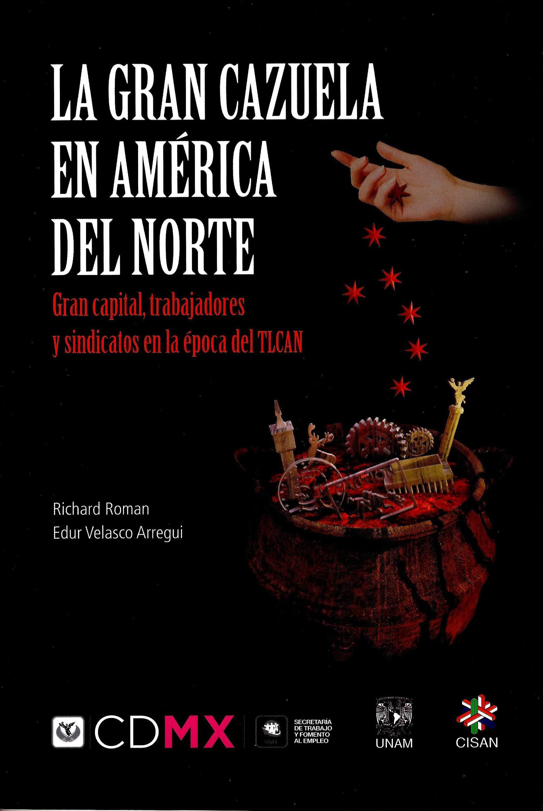 La gran cazuela en América del Norte. Gran capital, trabajadores y sindicatos en la época del TLCAN