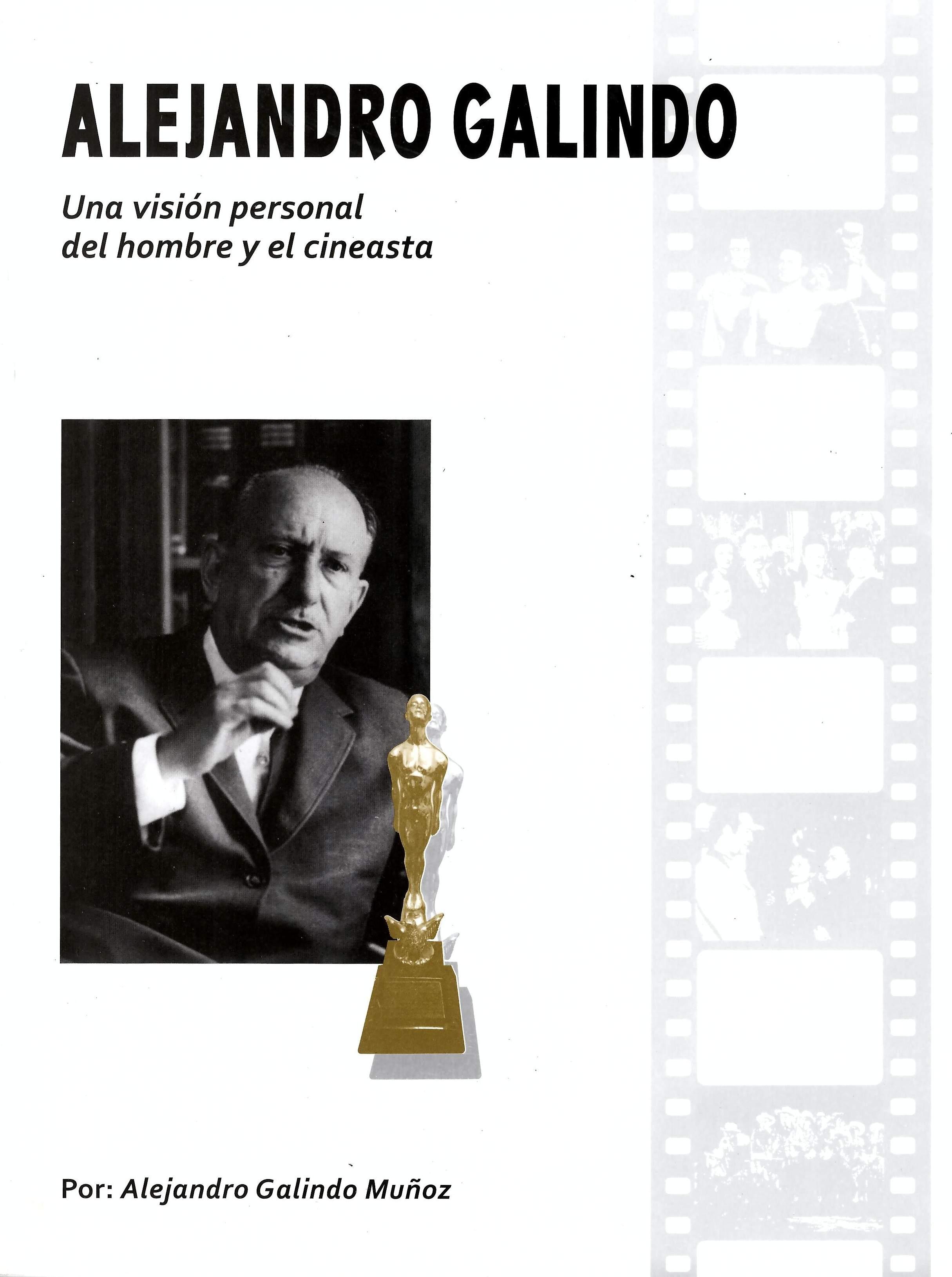 Alejandro Galindo. Una visión personal del hombre y el cineasta