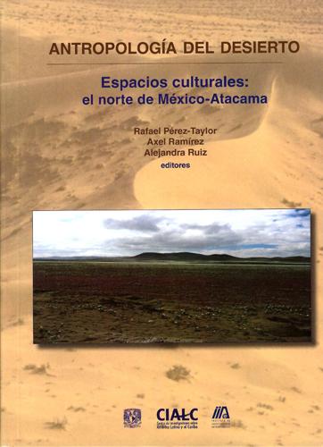 Antropología del desierto: espacios culturales: el norte de México-Atacama