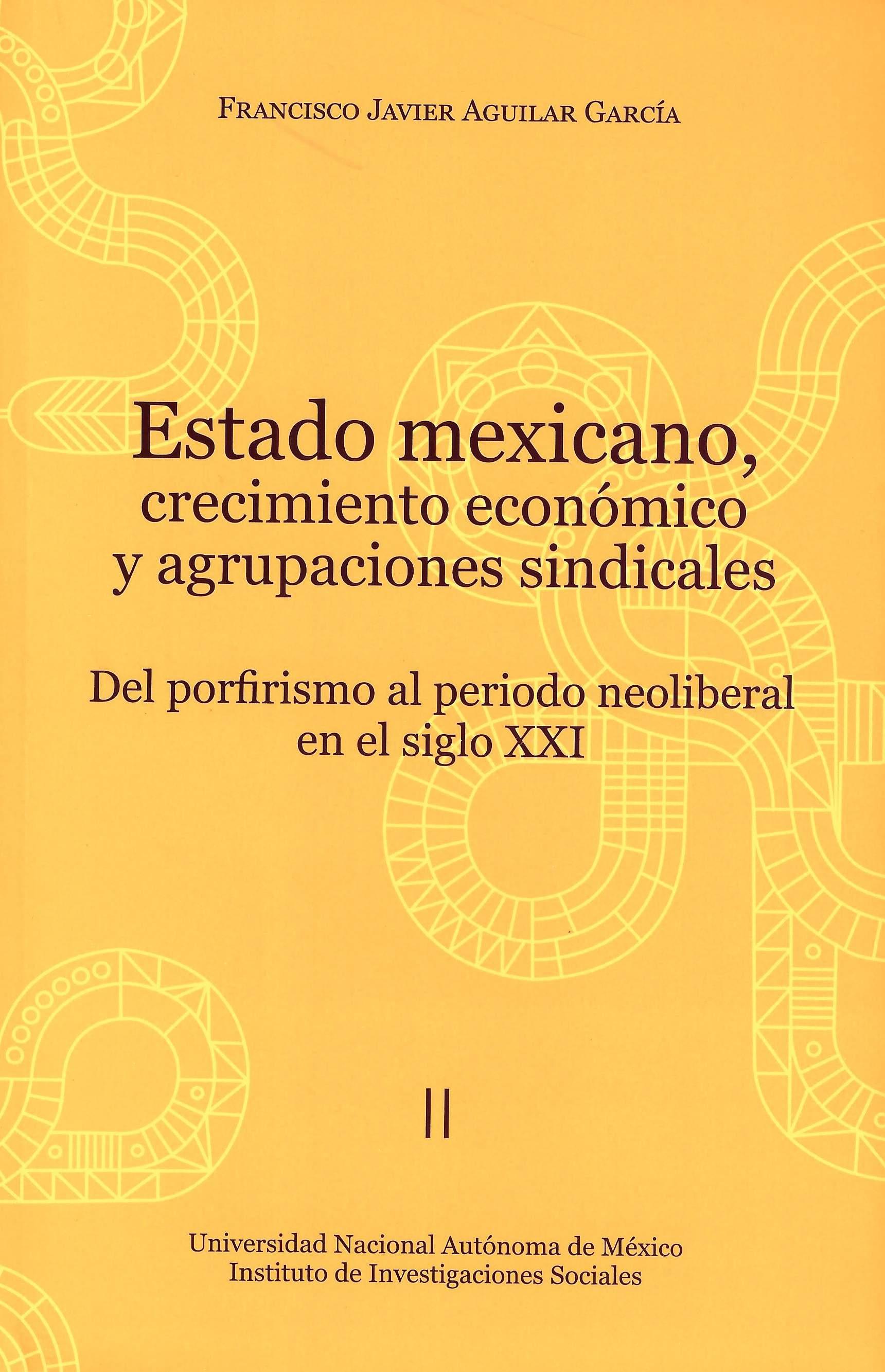 Estado mexicano, crecimiento económico y agrupaciones sindicales. Del porfirismo al periodo