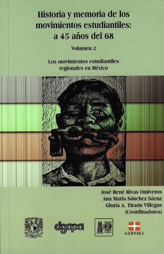 Historia y memoria de los movimientos estudiantiles: A 45 años del 68 Volumen 2. Los movimientos estudiantiles regionales en México
