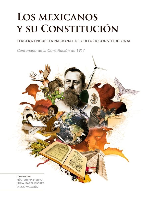 Los mexicanos y su Constitución. Tercera encuesta nacional de Cultura Constitucional Centenario de la Constitución de 1917