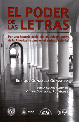 El poder de las letras. Por una historia social de las universidades de la América hispana en el periodo colonial