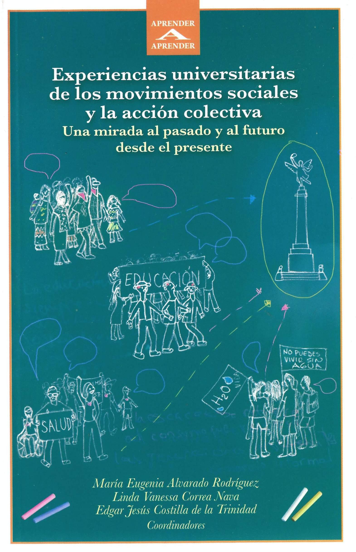 Experiencias universitarias de los movimientos sociales y la acción colectiva. Una mirada al pasado y al futuro desde el presente
