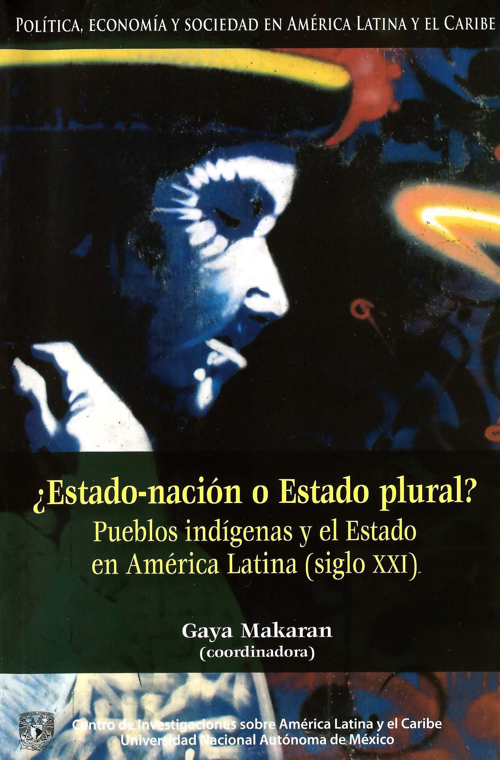 ¿Estado-nación o Estado plural? Pueblos indígenas y el Estado en América Latina (siglo XXI)