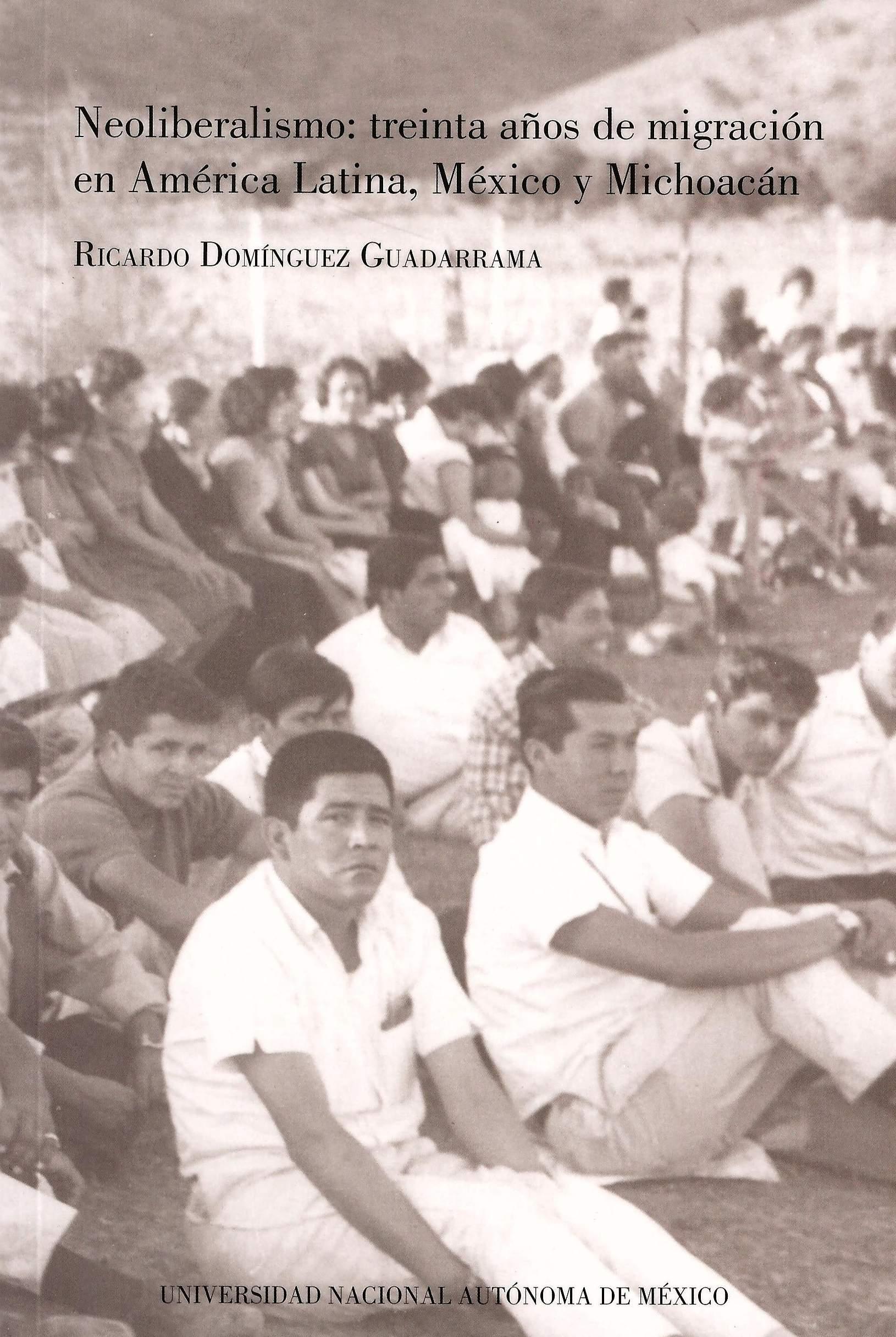 Neoliberalismo: treinta años de migración en América Latina, México y Michoacán