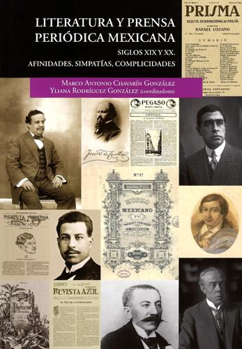 Literatura y prensa periódica mexicana. Siglos XIX y XX. Afinidades, simpatías, complicidades
