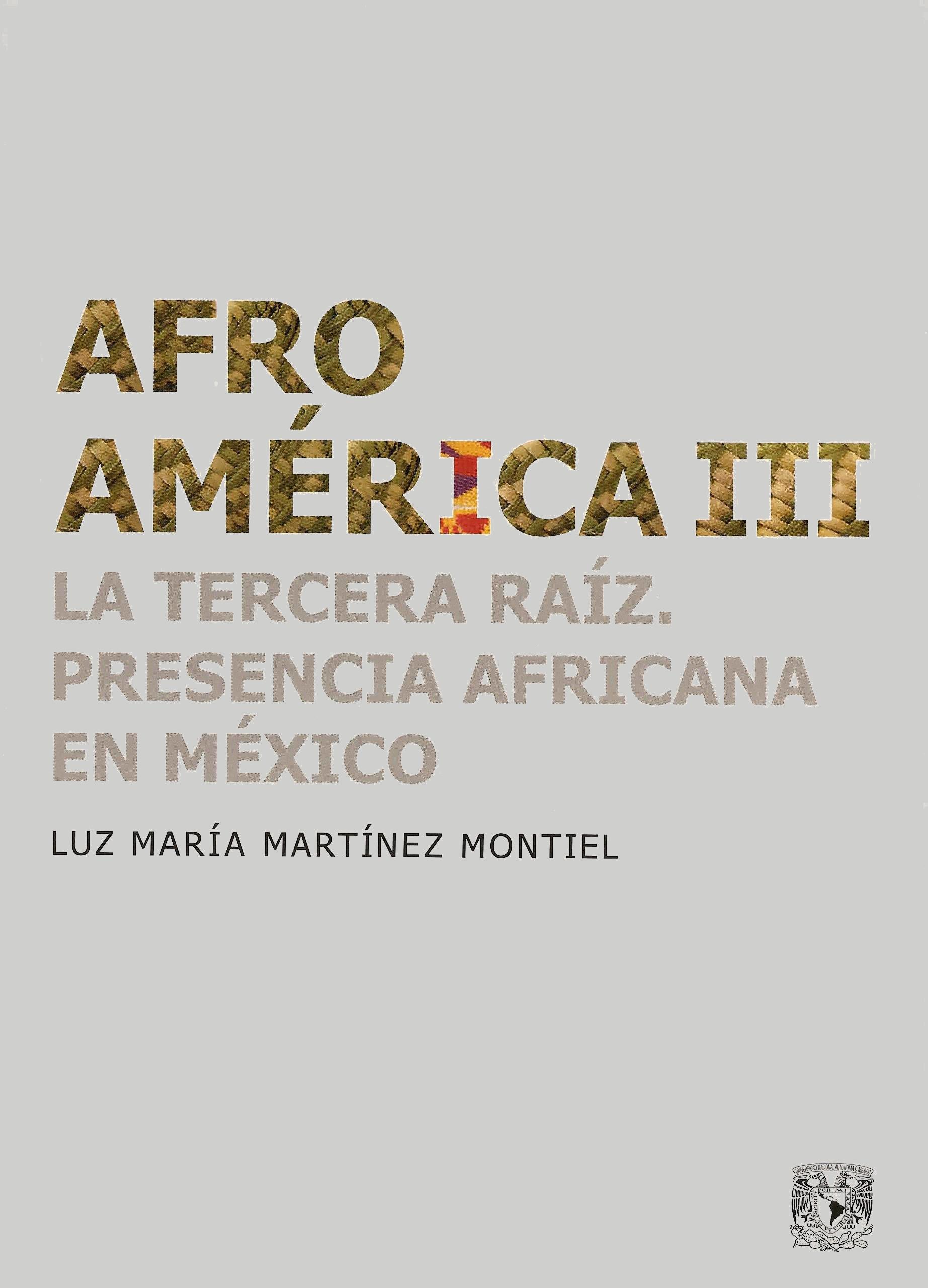 Afroamérica III. La tercera raíz. Presencia africana en México