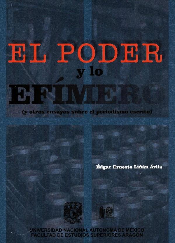 El poder y lo efímero (y otros ensayos sobre el periodismo escrito)