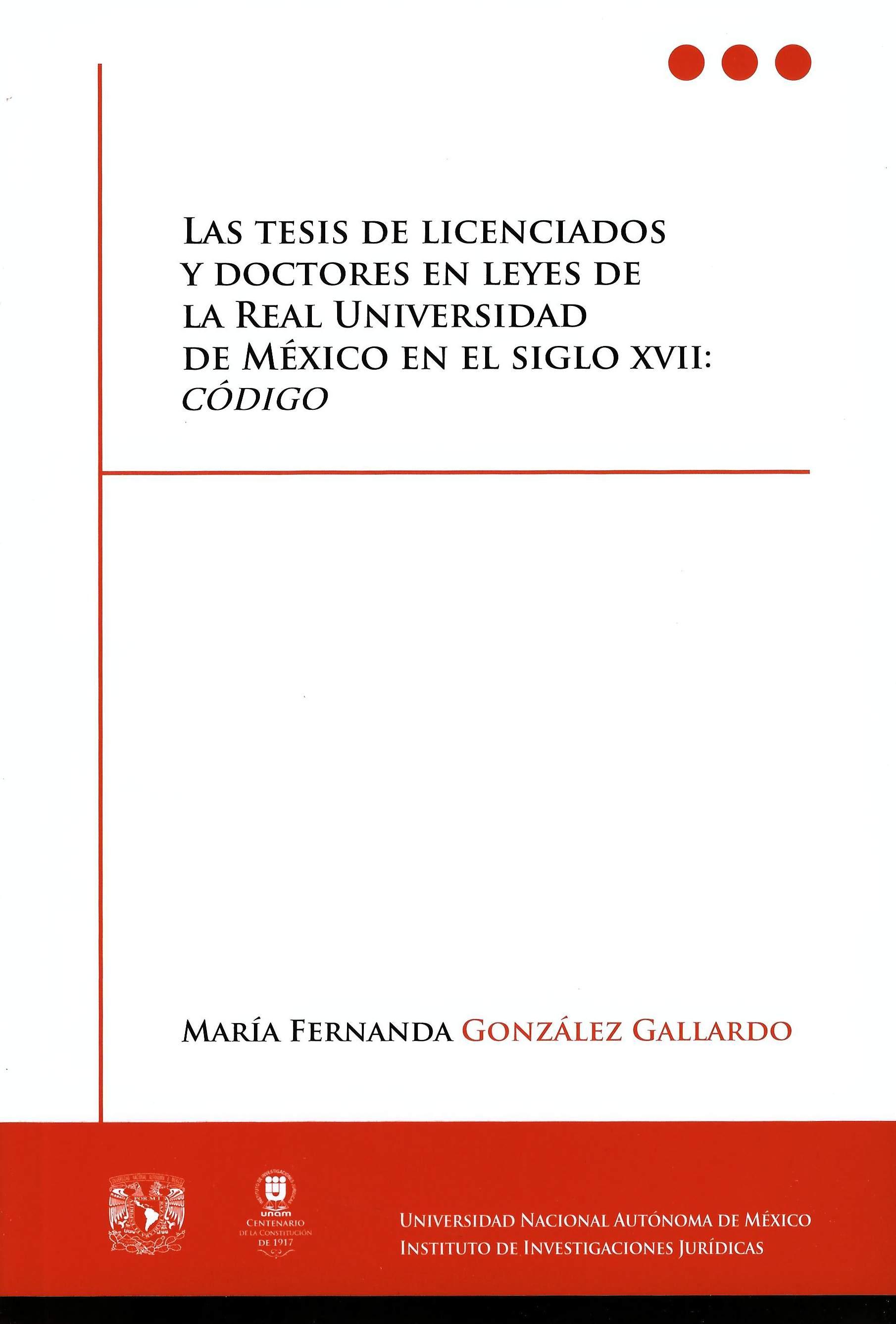 Las tesis de licenciados y doctores en leyes de La Real Universidad de México en el siglo XVII: