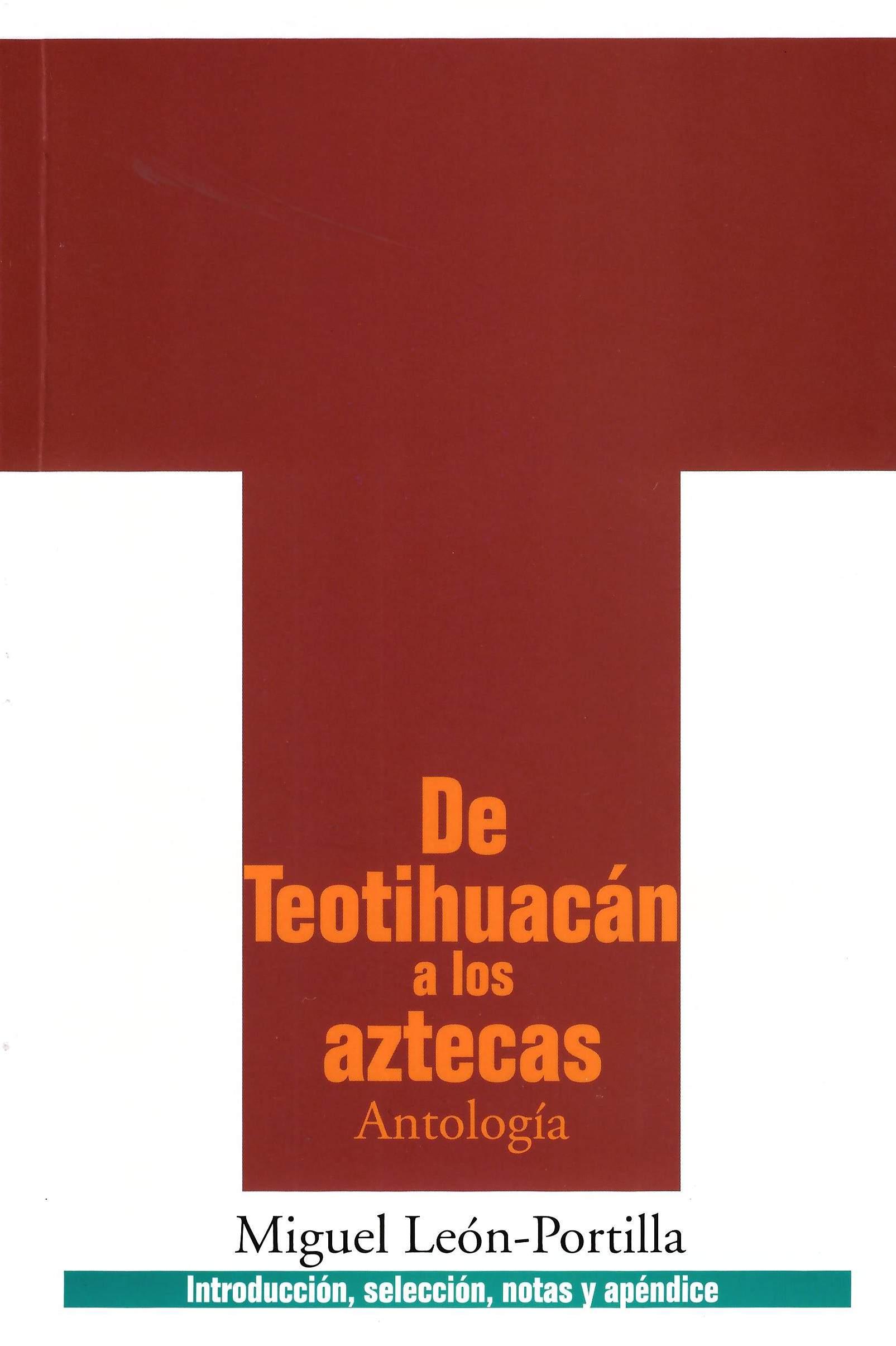 De Teotihuacán a los aztecas. Antología de fuentes e interpretaciones históricas
