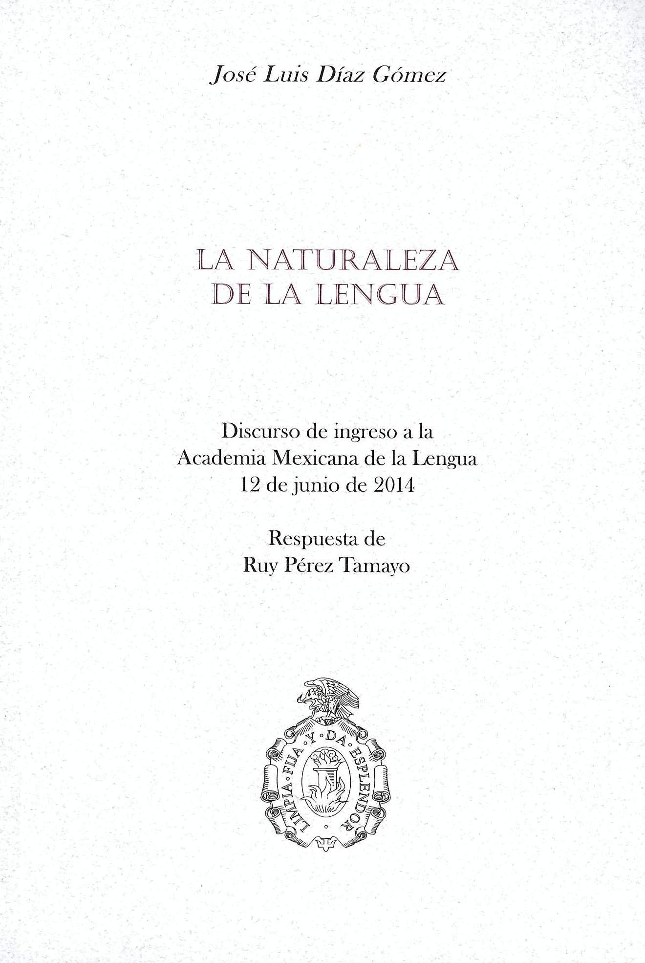 La naturaleza de la lengua Discurso de ingreso a la Academia Mexicana de la Lengua,12 de junio de 2014