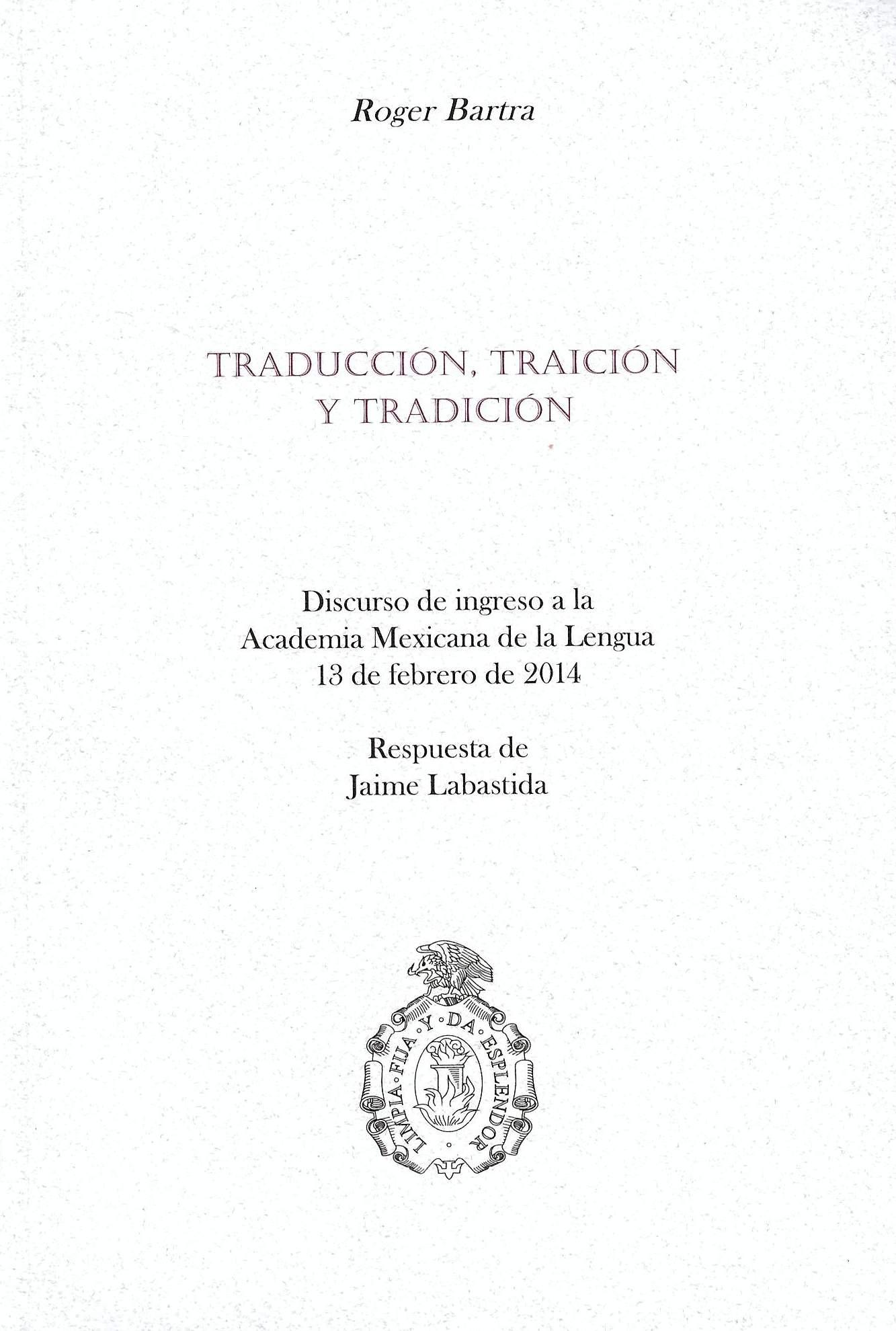 Traducción, traición y tradición Discurso de ingreso a la Academia Mexicana de la Lengua,13 de febrero de 2014
