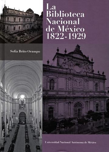 La Biblioteca Nacional de México: 1822-1929