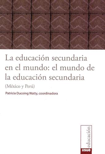 La educación secundaria en el mundo: el mundo de la educación secundaria (México y Perú)