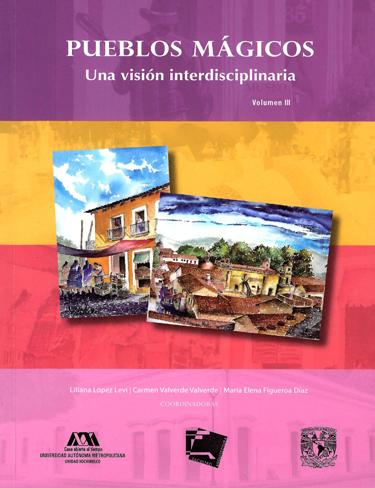 Pueblos mágicos. Una visión interdisciplinaria. Volumen III