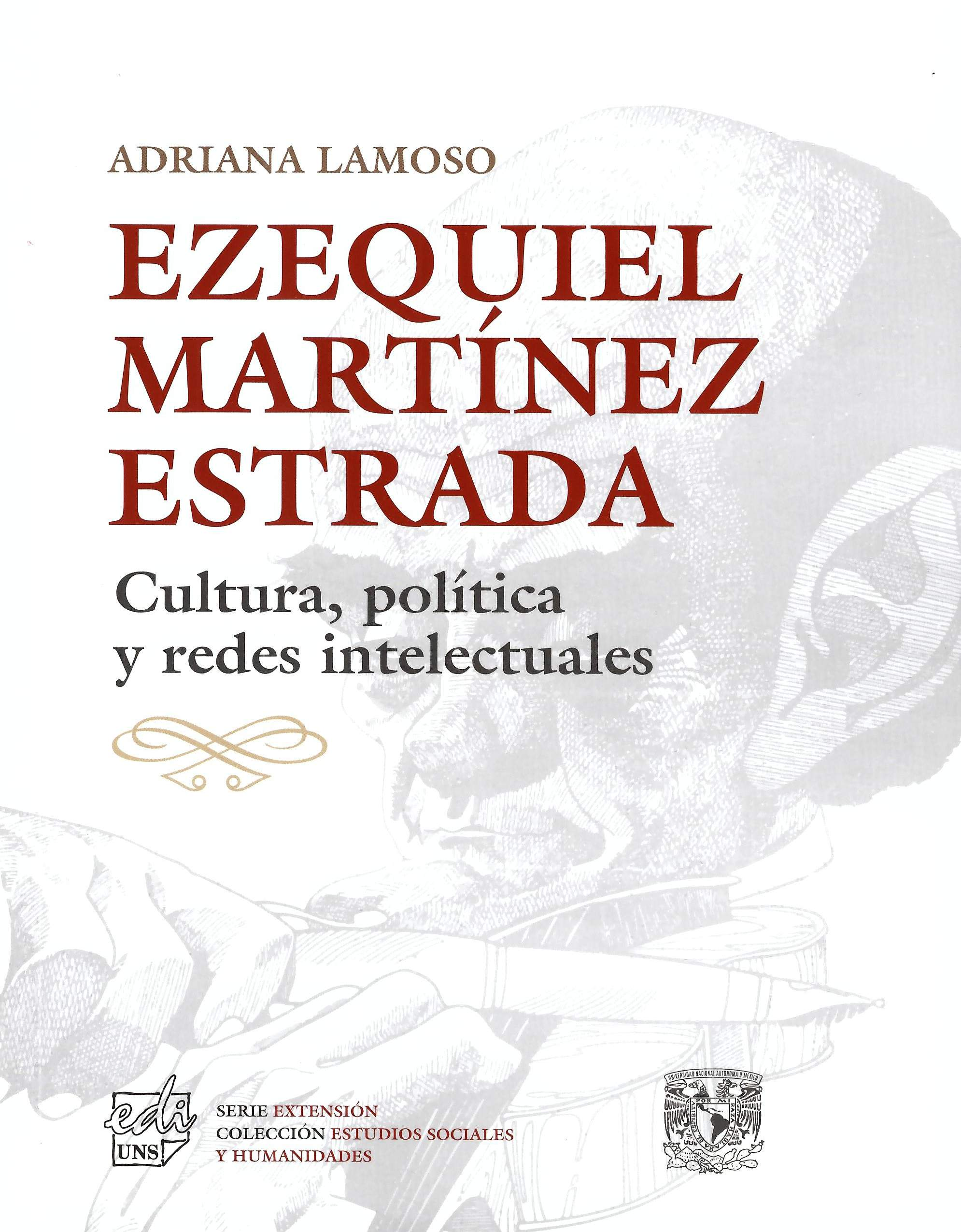 Ezequiel Martínez Estrada. Cultura, política y redes intelectuales