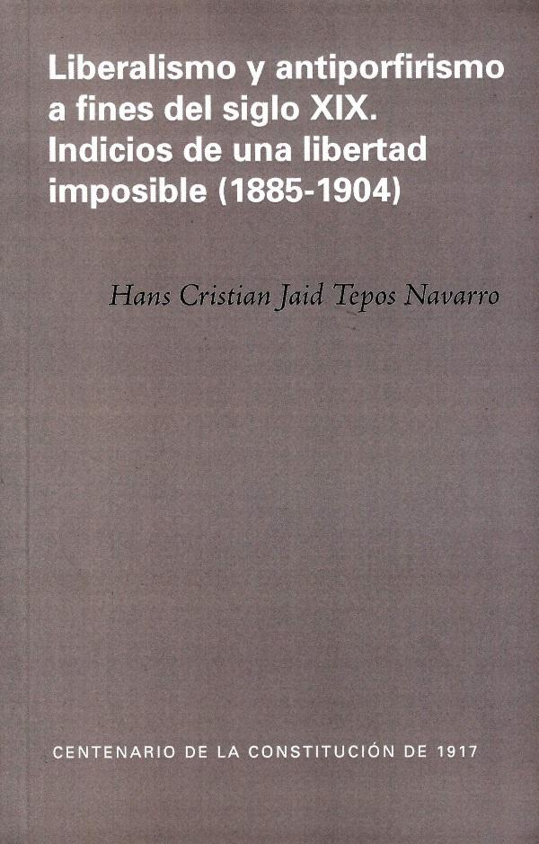 Liberalismo y antiporfirismo a fines del siglo XIX. Indicios de una libertad imposible (1885-1904)