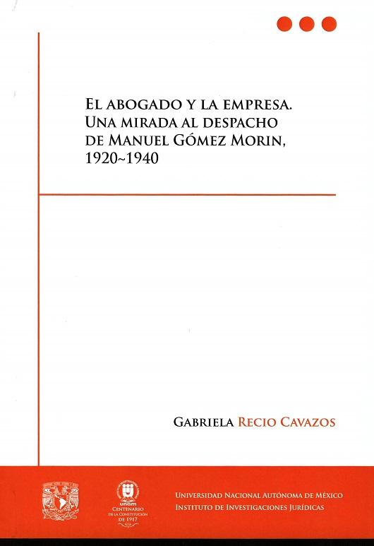 El abogado y la empresa. Una mirada al despacho de Manuel Gómez Morin, 1920-1940