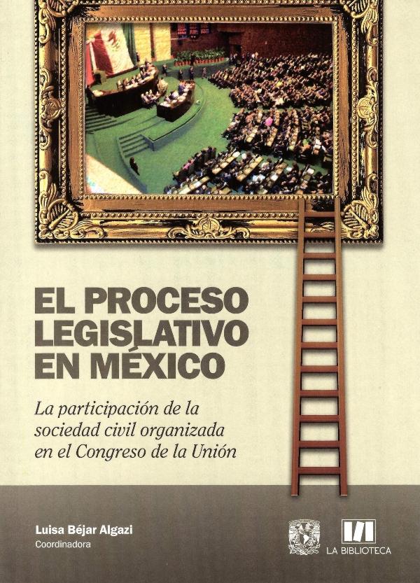 El proceso legislativo en México La participación de la sociedad civil organizada en el Congreso de la Unión