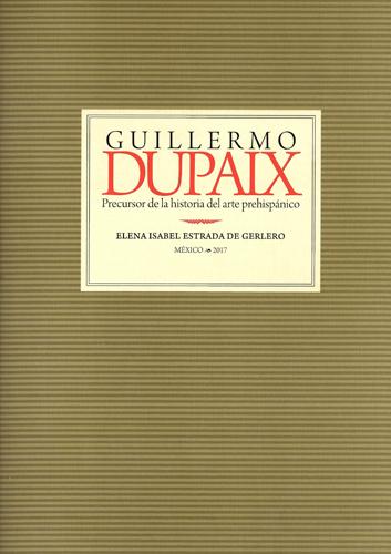 Guillermo Dupaix. P precursor de la historia del arte prehispánico