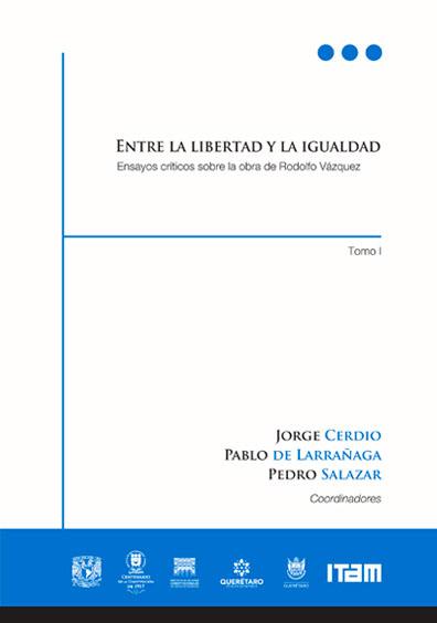 Entre la libertad y la igualdad. Ensayos críticos sobre la obra de Rodolfo Vázquez. Tomo I