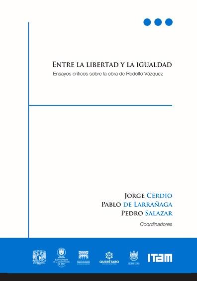 Entre la libertad y la igualdad. Ensayos críticos sobre la obra de Rodolfo Vázquez. Tomo II