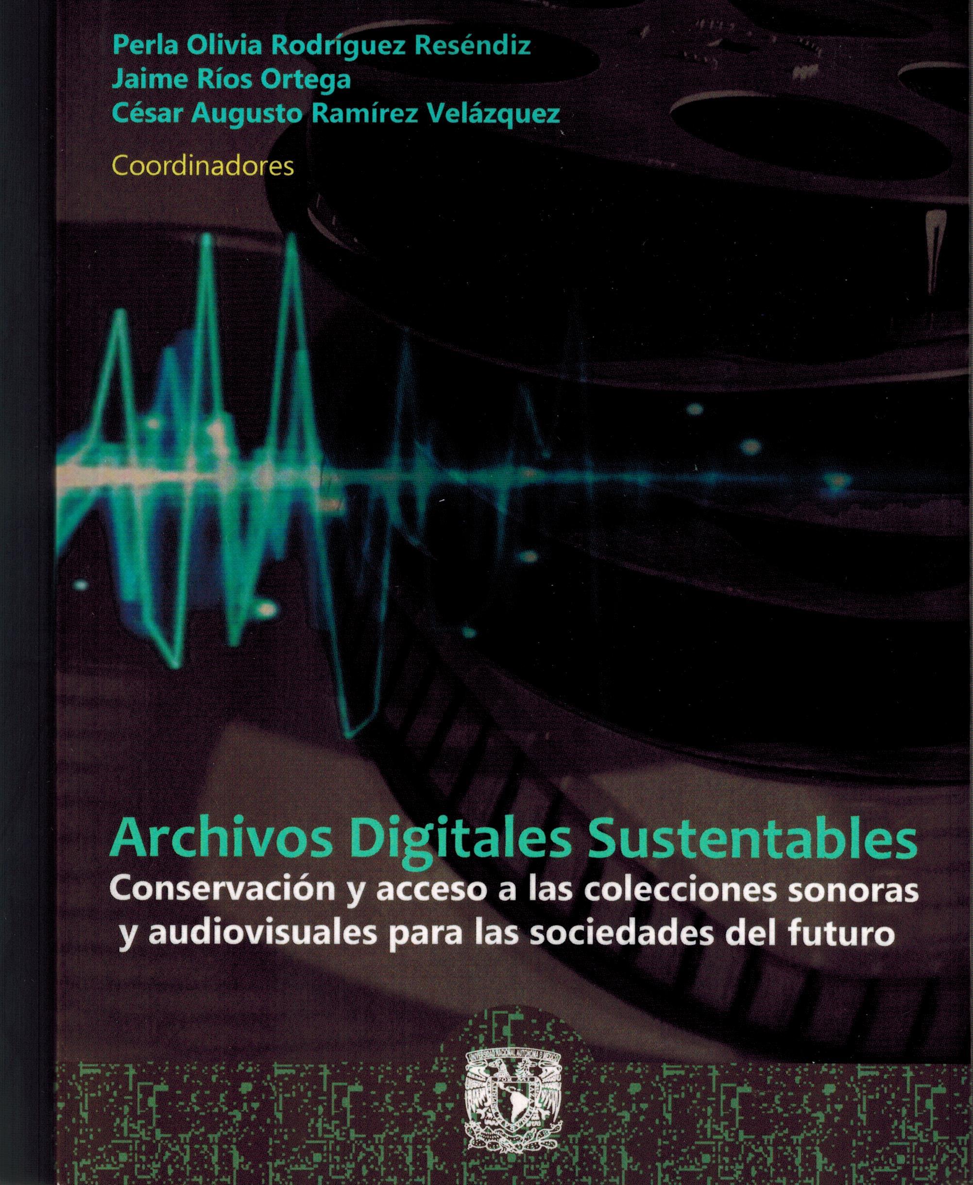Archivos digitales sustentables. Conservación y acceso a las colecciones sonoras y audiovisuales