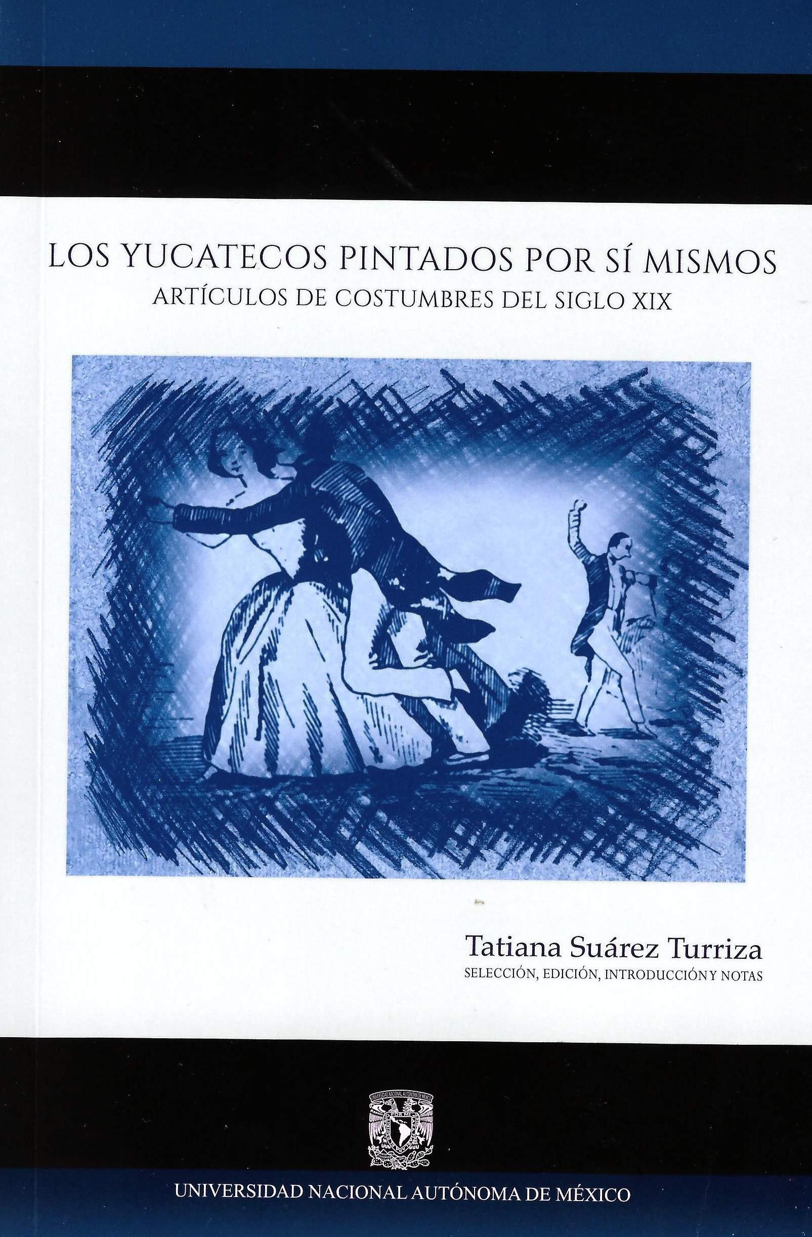 Los yucatecos pintados por sí mismos. Artículos de costumbres de Yucatán en el siglo XIX