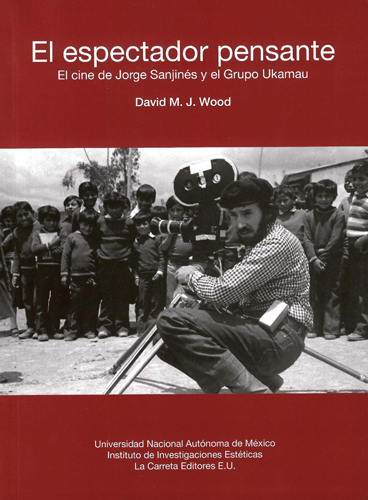 El espectador pensante. El cine de Jorge Sanjinés y el Grupo Ukamau