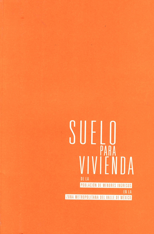 Suelo para vivienda de la población de menores ingresos en la zona metropolitana del Valle de México