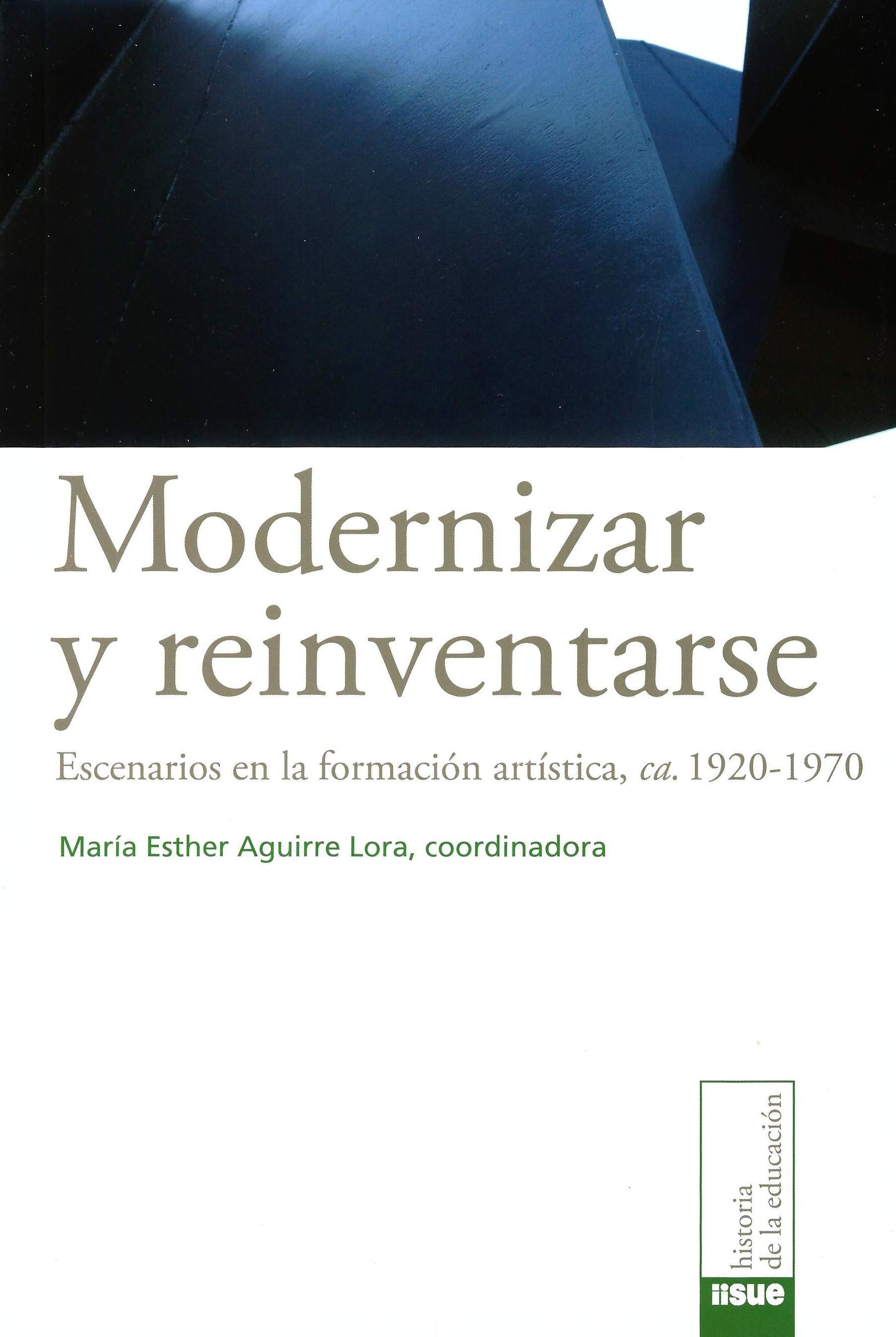 Modernizar y reinventarse: escenarios en la formación artística, ca. 1920-1970