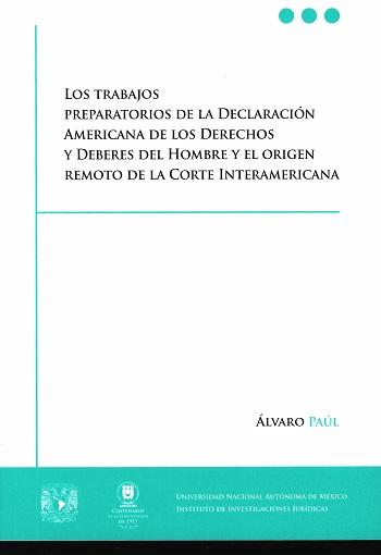 Los trabajos preparatorios de la Declaración Americana de los Derechos y Deberes del Hombre y