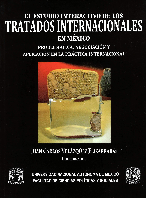El estudio interactivo de los tratados internacionales en México. Problemática, negociación y aplicación en la práctica internacional