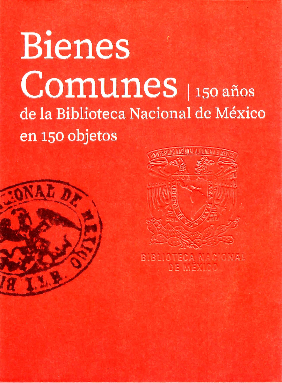 Bienes comunes: 150 años de la Biblioteca Nacional de México en 150 objetos