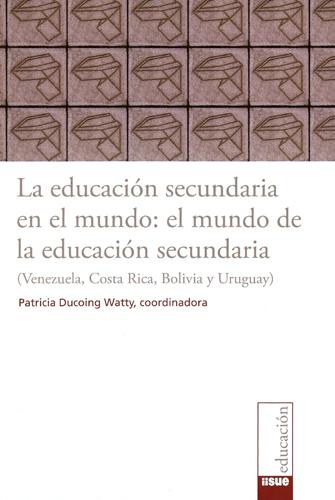 La educación secundaria en el mundo: el mundo de la educación secundaria (Venezuela, Costa Rica, Bolivia y Uruguay)