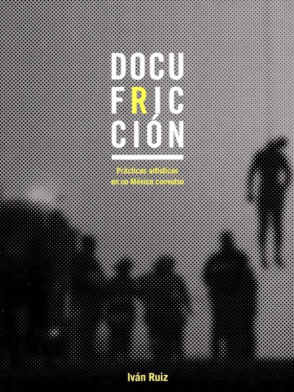 Docufricción: prácticas artísticas en un México convulso
