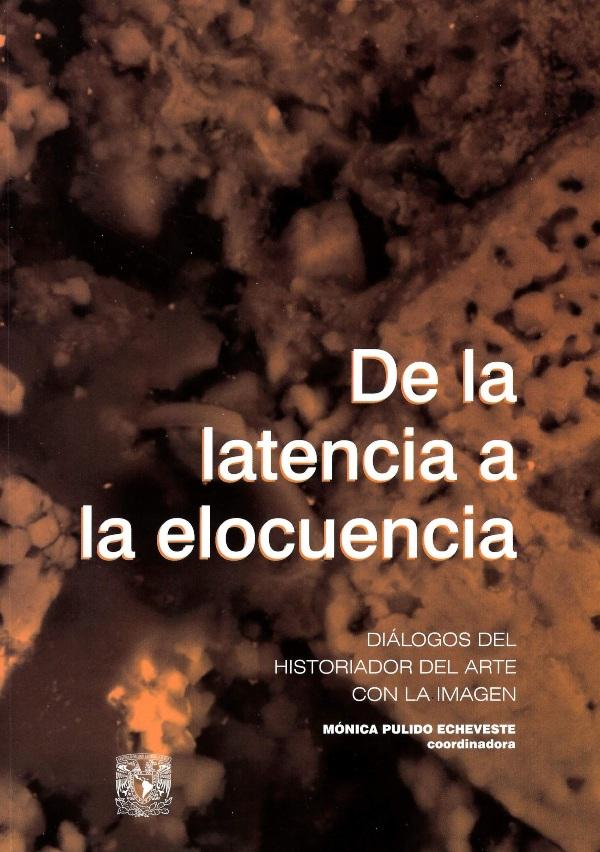 De la latencia a la elocuencia Diálogos del historiador del arte con la imagen