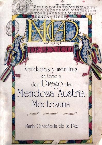 Verdades y mentiras en torno a don Diego de Mendoza Austria Moctezuma
